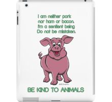 Be kind to pigs iPad Case/Skin