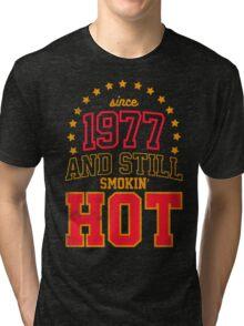 Born in 1977 and Still Smokin' HOT Tri-blend T-Shirt