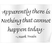 Apparently There Is Nothing That Cannot Happen Today Poster