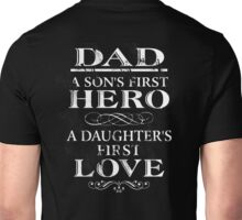 Dad a son's first hero a dad is a daughter's first love. Unisex T-Shirt