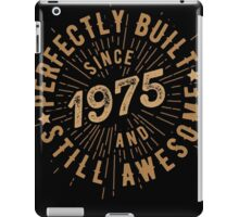 Born in 1975 and Still Awesome iPad Case/Skin