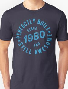 Born in 1980 and Still Awesome Unisex T-Shirt
