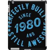 Born in 1980 and Still Awesome iPad Case/Skin