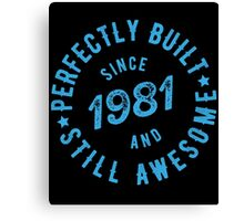 Born in 1981 and Still Awesome Canvas Print