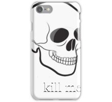 Kill Me iPhone Case/Skin
