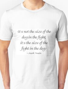 The Size of the Dog in the Fight T-Shirt
