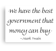 We Have The Best Government Money Can Buy Canvas Print