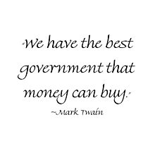 We Have The Best Government Money Can Buy by Amantine