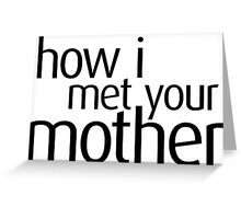 How I Met Your Mother - HIMYM Greeting Card