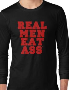 Real Men Eat Ass Long Sleeve T-Shirt