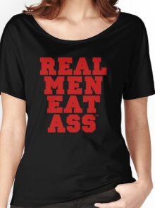 Real Men Eat Ass Women's Relaxed Fit T-Shirt