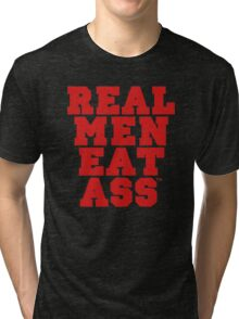 Real Men Eat Ass Tri-blend T-Shirt