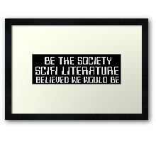 Be the Society SciFi Literature Believed We Would Be Framed Print