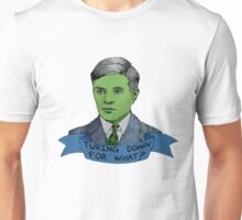 Alan Turing - Turing Down For What? Unisex T-Shirt