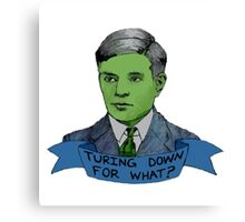 Alan Turing - Turing Down For What? Canvas Print