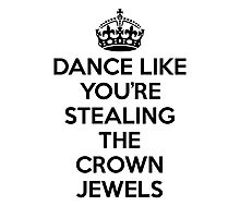DANCE LIKE YOU'RE STEALING THE CROWN JEWELS - Black Photographic Print