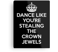 DANCE LIKE YOU'RE STEALING THE CROWN JEWELS - White Metal Print
