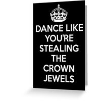 DANCE LIKE YOU'RE STEALING THE CROWN JEWELS - White Greeting Card