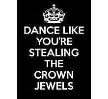 DANCE LIKE YOU'RE STEALING THE CROWN JEWELS - White Photographic Print