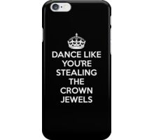 DANCE LIKE YOU'RE STEALING THE CROWN JEWELS - White iPhone Case/Skin