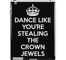 DANCE LIKE YOU'RE STEALING THE CROWN JEWELS - White iPad Case/Skin