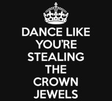 DANCE LIKE YOU'RE STEALING THE CROWN JEWELS - White T-Shirt