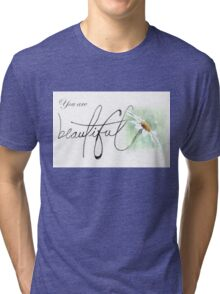 You are beautiful... Tri-blend T-Shirt