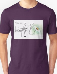 You are beautiful... Unisex T-Shirt
