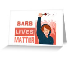 Barb Lives Matter Greeting Card