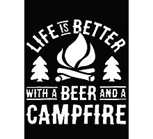 Life is better with a beer and a campfire - T-shirts & Hoodies Photographic Print