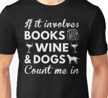 If it involves books wine & dogs count me in - T-shirts & Hoodies Unisex T-Shirt