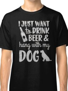 I just want to drink beer & hang with my dog - T-shirts & Hoodies Classic T-Shirt