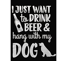 I just want to drink beer & hang with my dog - T-shirts & Hoodies Photographic Print