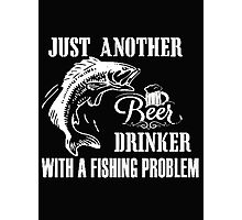 Just another beer drinker with a fishing problem - T-shirts & Hoodies Photographic Print