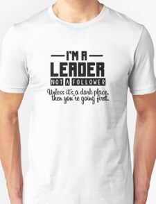 I'm a leader not a follower. Unless it's a dark place, then you're going first. Unisex T-Shirt
