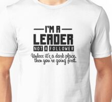 I'm a leader not a follower. Unless it's a dark place, then you're going first. Unisex T-Shirt