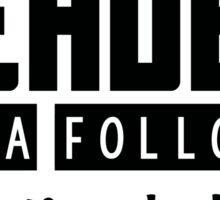 I'm a leader not a follower. Unless it's a dark place, then you're going first. Sticker