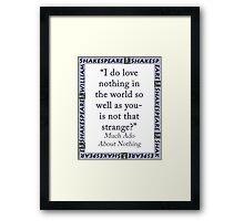 I Do Love Nothing In The World - Shakespeare Framed Print