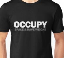 occupy space & have weight  Unisex T-Shirt