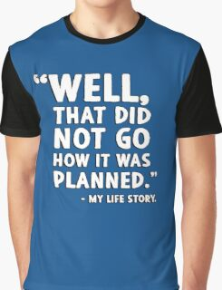 """""""Well that did not go how it was planned."""" - My life story Graphic T-Shirt"""