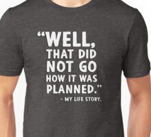"""Well that did not go how it was planned."" - My life story Unisex T-Shirt"