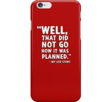 """Well that did not go how it was planned."" - My life story iPhone Case/Skin"