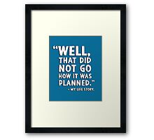 """Well that did not go how it was planned."" - My life story Framed Print"
