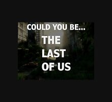 could you be the last of us Unisex T-Shirt