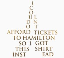 I Couldn't Afford Hamilton Tickets, So I Got This ... Instead Kids Tee