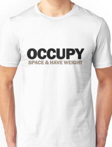 occupy space & have weight  (version 2) T-Shirt