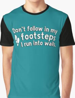 Don't follow in my footsteps I run into walls Graphic T-Shirt
