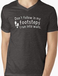 Don't follow in my footsteps I run into walls Mens V-Neck T-Shirt