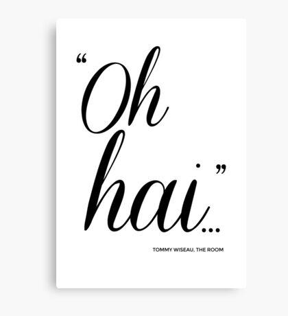 """Tommy Wiseau """"Oh Hai..."""" Canvas Print"""