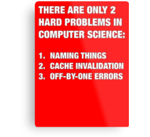 Only 2 hard problems in computer science Metal Print